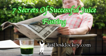Seven Secrets of Successful Juice Fasting
